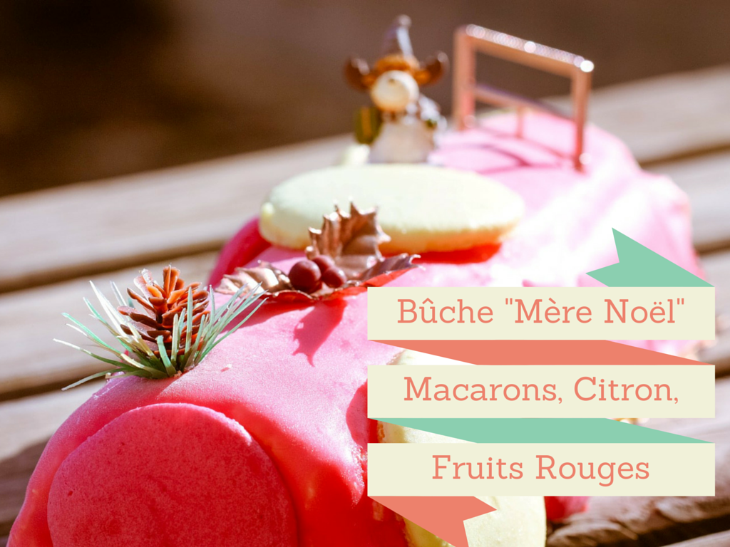 buche mere noel macarons citron huile d olive fruits rouges